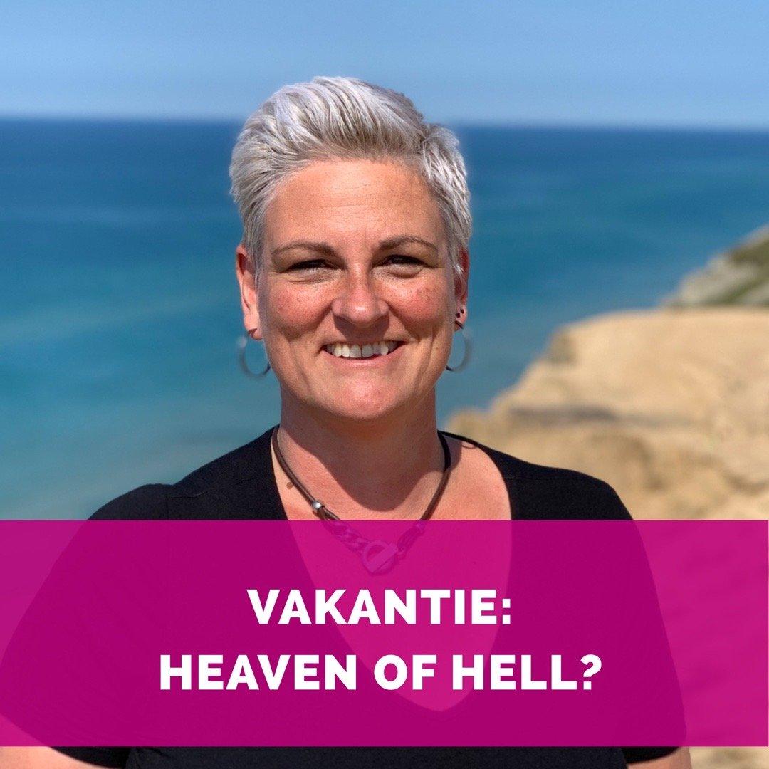 Vakantie: Heaven of hell?